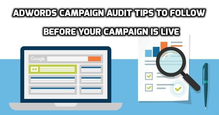 8 AdWords Audit Tips to Follow, Before Your Campaign Go Live